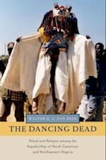 Dancing Dead: Ritual and Religion among the Kapsiki/Higi of North Cameroon and Northeastern Nigeria (Oxford Ritual Studies Series)