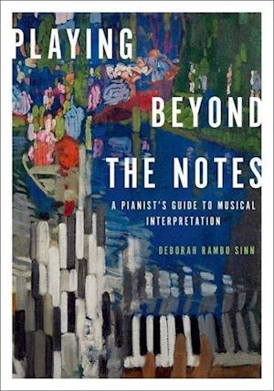 Playing Beyond the Notes: A Pianist's Guide to Musical Interpretation
