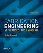 Fabrication Engineering at the Micro- and Nanoscale (Oxford Series in Electrical and Computer Engineering)