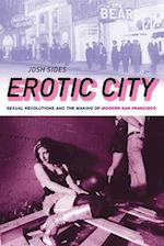 Erotic City: Sexual Revolutions and the Making of Modern San Francisco af Josh Sides