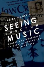 Seeing Through Music: Gender and Modernism in Classic Hollywood Film Scores (The Oxford Music/Media Series)