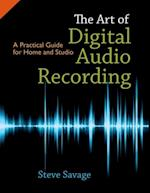 Art of Digital Audio Recording: A Practical Guide for Home and Studio