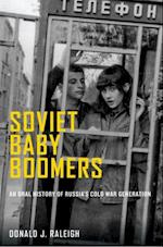 Soviet Baby Boomers: An Oral History of Russias Cold War Generation (Oxford Oral History Series)