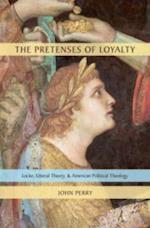 Pretenses of Loyalty: Locke, Liberal Theory, and American Political Theology