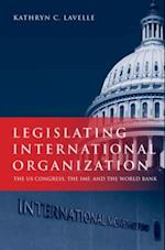 Legislating International Organization: The US Congress, the IMF, and the World Bank