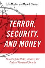 Terror, Security, and Money:Balancing the Risks, Benefits, and Costs of Homeland Security
