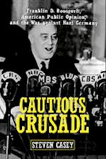 Cautious Crusade: Franklin D. Roosevelt, American Public Opinion, and the War against Nazi Germany af Steven Casey
