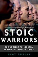Stoic Warriors: The Ancient Philosophy behind the Military Mind af Nancy Sherman
