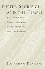 Purity, Sacrifice, and the Temple: Symbolism and Supersessionism in the Study of Ancient Judaism af Jonathan Klawans