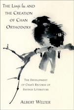 Linji Lu and the Creation of Chan Orthodoxy: The Development of Chan's Records of Sayings Literature