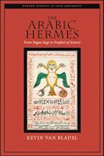 Arabic Hermes: From Pagan Sage to Prophet of Science (Oxford Studies in Late Antiquity)