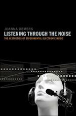 Listening through the Noise: The Aesthetics of Experimental Electronic Music af Joanna Demers