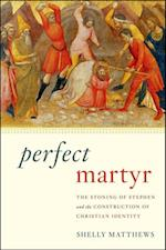 Perfect Martyr: The Stoning of Stephen and the Construction of Christian Identity af Shelly Matthews