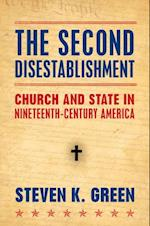 Second Disestablishment: Church and State in Nineteenth-Century America af Steven Green