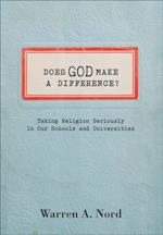 Does God Make a Difference?: Taking Religion Seriously in Our Schools and Universities