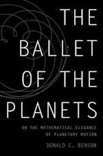 Ballet of the Planets: A Mathematicians Musings on the Elegance of Planetary Motion