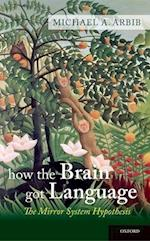 How the Brain Got Language (Oxford Studies in the Evolution of Language)
