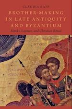 Brother-Making in Late Antiquity and Byzantium: Monks, Laymen, and Christian Ritual af Claudia Rapp