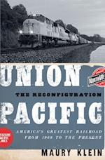 Union Pacific: The Reconfiguration: Americas Greatest Railroad from 1969 to the Present