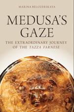 Medusas Gaze: The Extraordinary Journey of the Tazza Farnese (Emblems of Antiquity)
