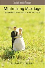 Minimizing Marriage: Marriage, Morality, and the Law (STUDIES IN FEMINIST PHILOSOPHY)