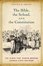 Bible, the School, and the Constitution: The Clash that Shaped Modern Church-State Doctrine