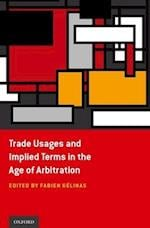 Trade Usages and Implied Terms in the Age of Arbitration af Fabien Gelinas