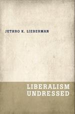 Liberalism Undressed af Jethro K. Lieberman