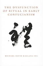 The Dysfunction of Ritual in Early Confucianism (Oxford Ritual Studies Series)