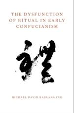Dysfunction of Ritual in Early Confucianism (Oxford Ritual Studies Series)
