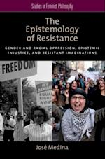 Epistemology of Resistance: Gender and Racial Oppression, Epistemic Injustice, and Resistant Imaginations af Jose Medina