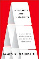 Inequality and Instability: A Study of the World Economy Just Before the Great Crisis af James K. Galbraith