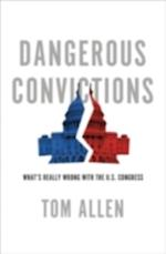 Dangerous Convictions: Whats Really Wrong with the U.S. Congress af Tom Allen