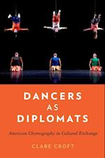 Dancers as Diplomats: American Choreography in Cultural Exchange af Clare Croft