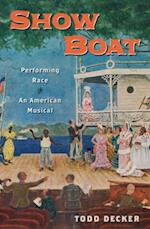 Show Boat: Performing Race in an American Musical af Todd Decker