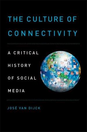 Culture of Connectivity: A Critical History of Social Media af Jose Van Dijck