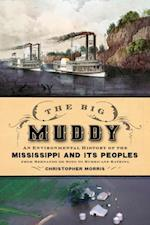 Big Muddy: An Environmental History of the Mississippi and Its Peoples from Hernando de Soto to Hurricane Katrina af Christopher Morris