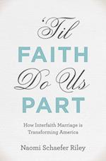 Til Faith Do Us Part: How Interfaith Marriage is Transforming America af Naomi Schaefer Riley