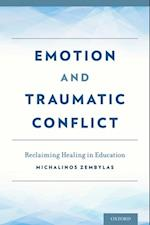 Emotion and Traumatic Conflict: Reclaiming Healing in Education af Michalinos Zembylas