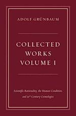 Collected Works, Volume I: Scientific Rationality, the Human Condition, and 20th Century Cosmologies af Adolf Grunbaum