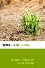 Debating Climate Ethics (Debating Ethics)