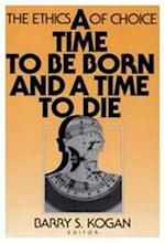 A Time to Be Born and a Time to Die (Starkoff Institute Studies in Ethics and Contemporary Moral)