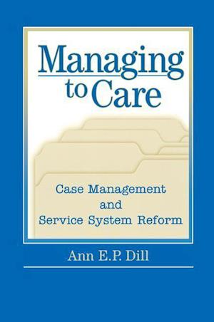 Managing to Care: Care Management and Service System Reform