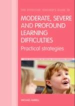 Effective Teacher's Guide to Moderate, Severe and Profound Learning Difficulties (New Directions in Special Educational Needs)
