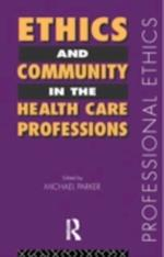 Ethics and Community in the Health Care Professions (Professional Ethics)