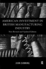 American Investment in British Manufacturing Industry af John Dunning