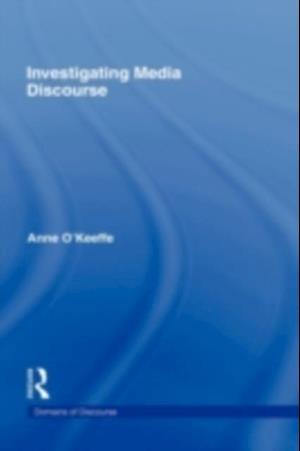 Investigating Media Discourse af Anne O keeffe