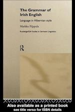 Grammar of Irish English (Routledge Studies in Germanic Linguistics)