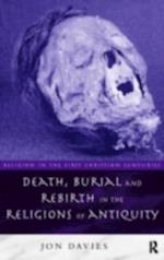 Death, Burial and Rebirth in the Religions of Antiquity (Religion in the First Christian Centuries)