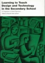 Learning to Teach Design and Technology in the Secondary School (Learning to Teach Subjects in the Secondary School Series)